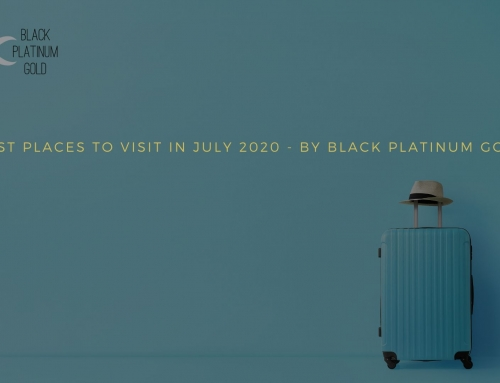 5 Best Places to visit in July 2020 – By Black Platinum Gold