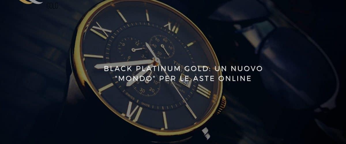 Black Platinum Gold un nuovo mondo per le aste online - black platinum gold