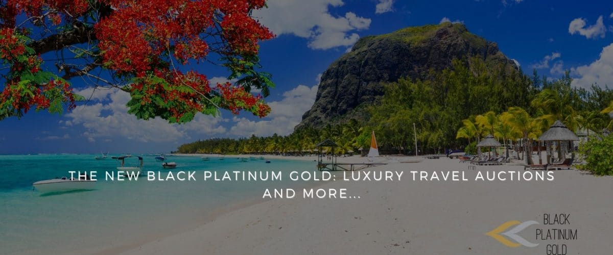 The New Black Platinum Gold: luxury travel auctions and more...