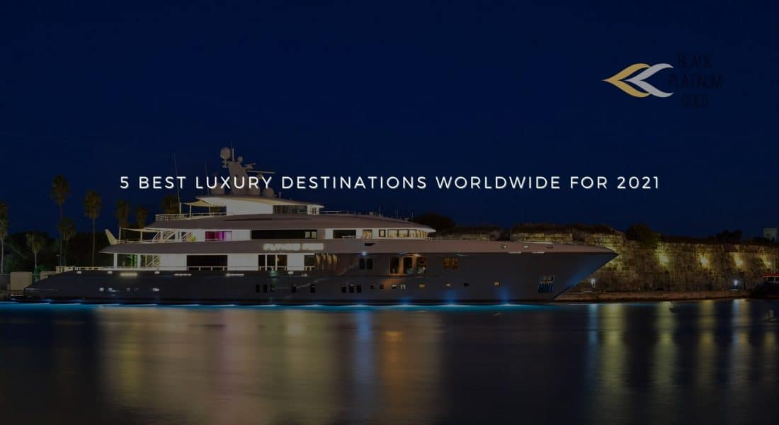 5 Best Luxury Destinations Worldwide for 2021