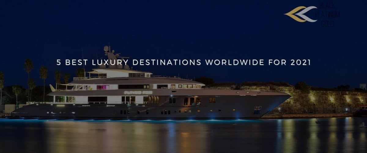 5 best Luxury Destinations worldwide for 2021, auctions luxury travel(1)
