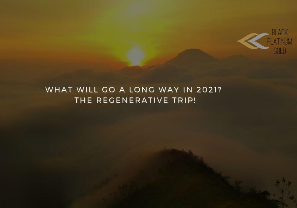 What will go a long way in 2021? The regenerative trip!