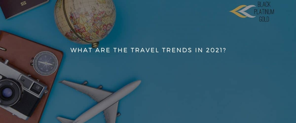 What are the travel trends in 2021 , black platinum gold
