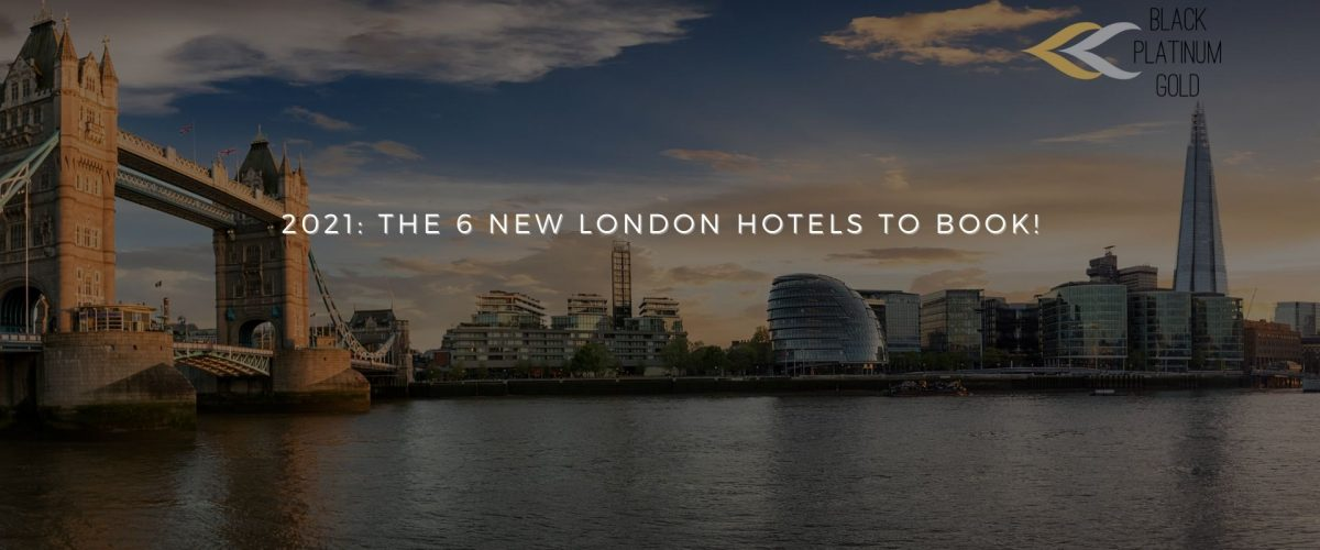 2021 The 6 New London Hotels To Book!, black platinum gold(1)