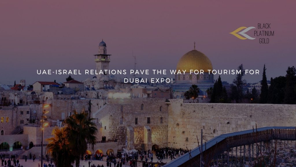 UAE-Israel relations pave the way for Tourism for Dubai Expo!!, black platinum gold