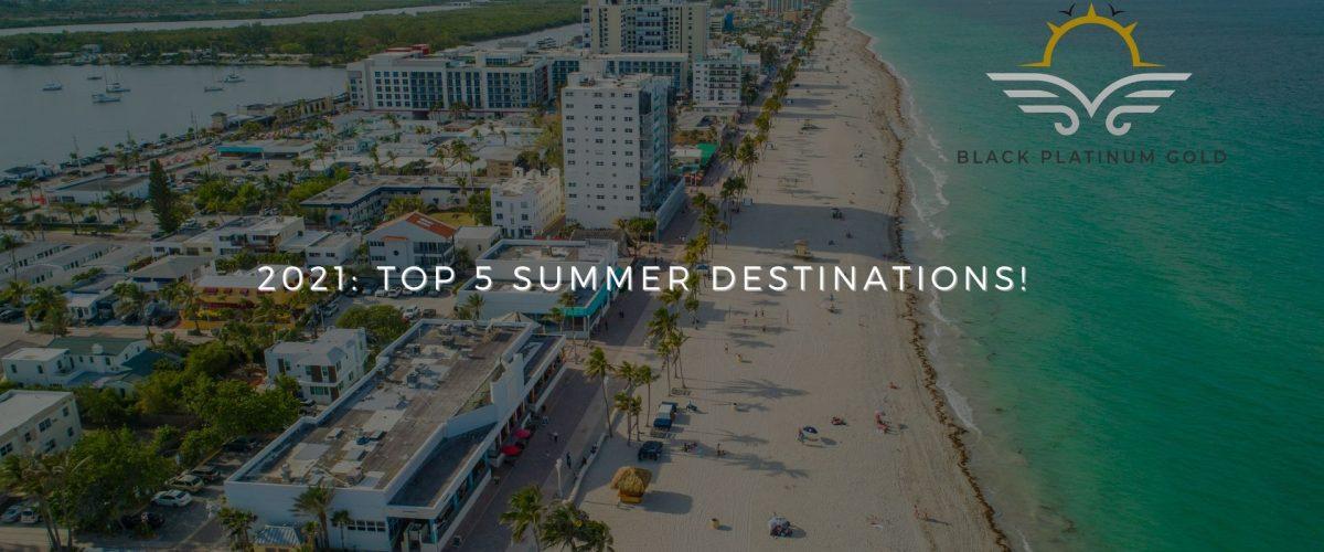 2021 Top 5 summer destinations!, black platinum gold