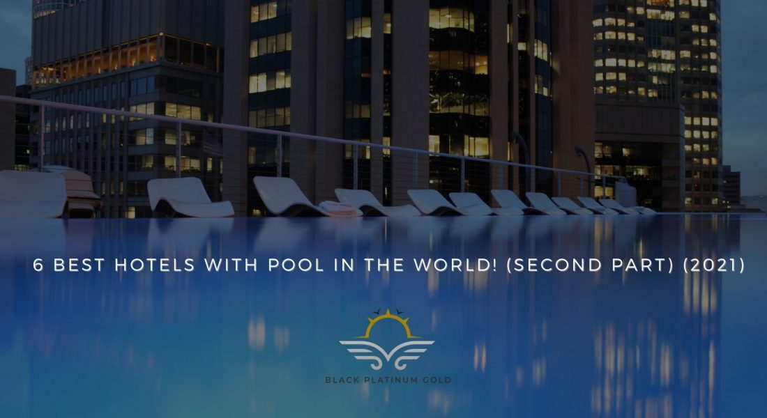 The 6 Best Hotels with Pool in the World (second part)