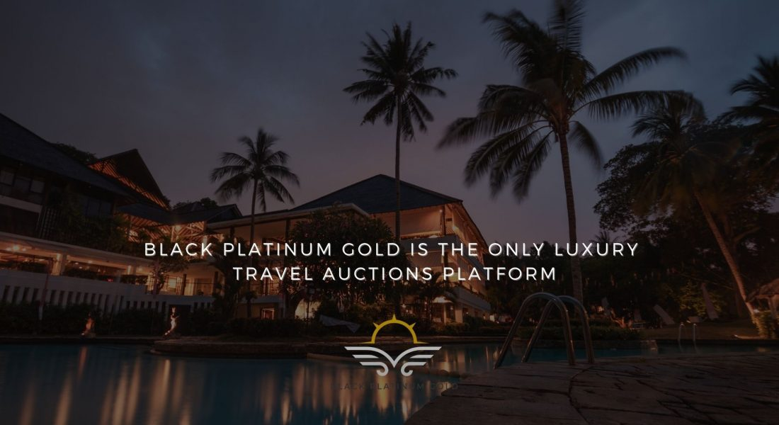 Black Platinum Gold is the only Luxury Travel Auctions Platform