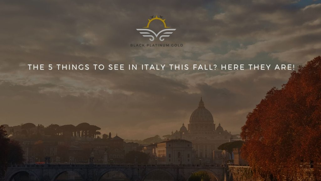 The 5 things to see in Italy this fall? Here they are!