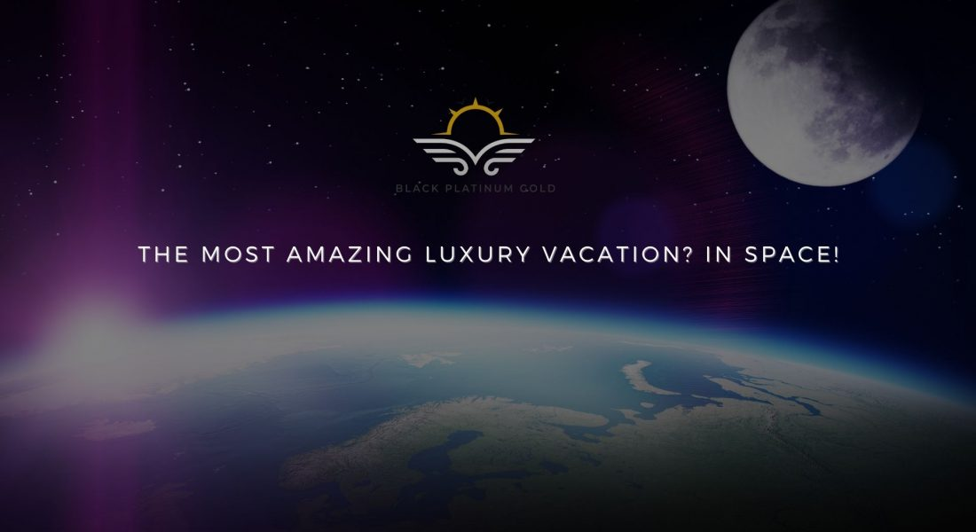 The Most Amazing Luxury Vacation? In Space!