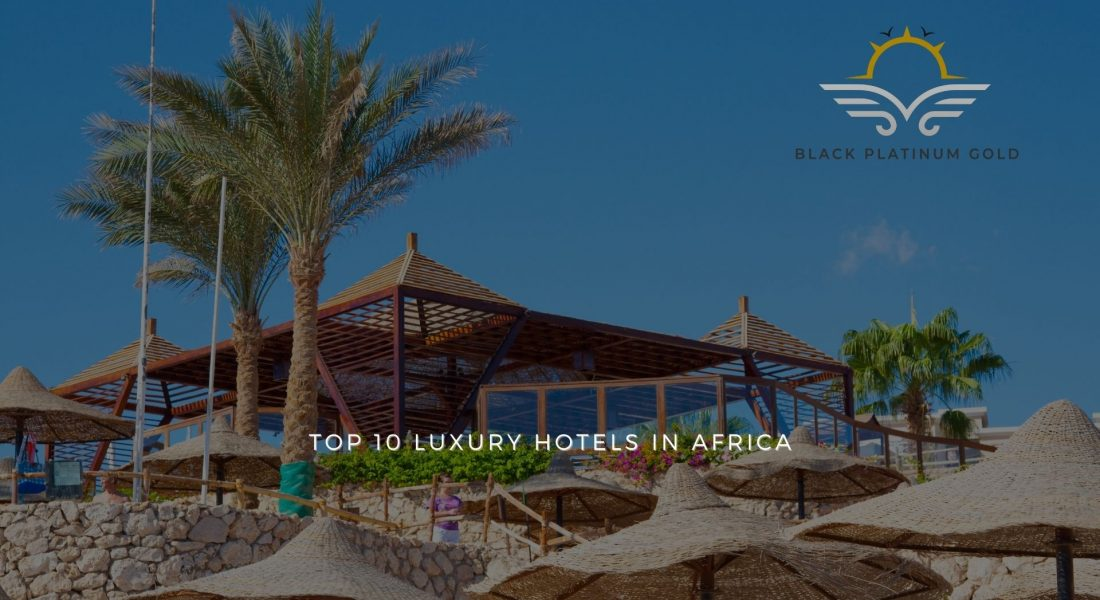 Top 10 Luxury Hotels in Africa 2021 (part one)