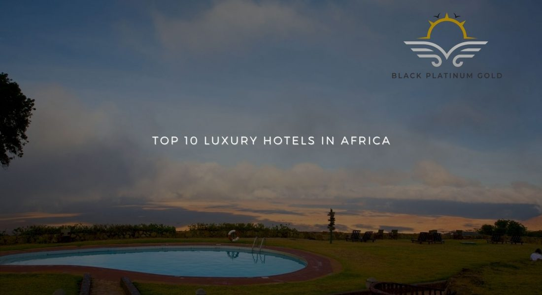 Top 10 Luxury Hotels in Africa 2021 (last part)